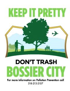 Keep it pretty. Don't trash Bossier City. For more information on Pollution Prevention call 318-213-2157.